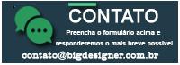 Contato por email com a BiG DESiGNER - contato@bigdesigner.com.br